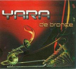 "Yara ""De Bronce"""